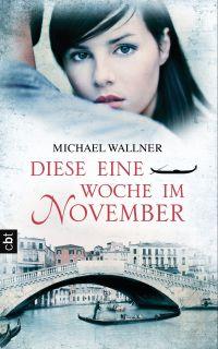 Diese eine Woche im November von Michael Wallner